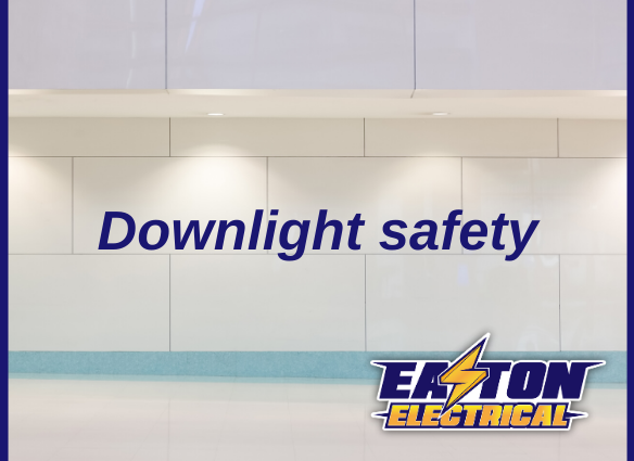 Blog cover Downlight safety - Easton Electrical